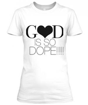 God Is So DOPE TEE